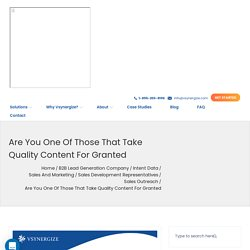 Are you one of those that take quality content for grantedB2B Lead Generation Blog: Vsynergize USA