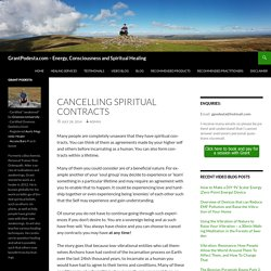 Cancelling Spiritual Contracts - GrantPodesta.com - Energy, Consciousness and Spiritual Healing
