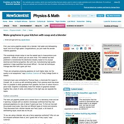 Make graphene in your kitchen with soap and a blender - physics-math - 20 April 2014
