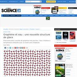 Graphène et eau : une nouvelle structure de glace