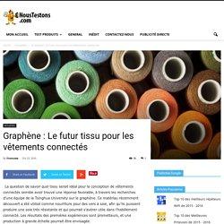 Graphène : Le futur tissu pour les vêtements connectés - Nous Testons