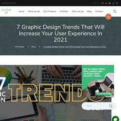7 Graphic Design Trend That Will Increase Your User Experience In 2021