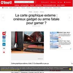 La carte graphique externe : onéreux gadget ou arme fatale pour gamer ?