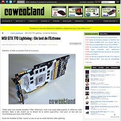 [Cowcotland] MSI GTX 770 Lightning : Un test de l'Extreme - Cartes graphiques