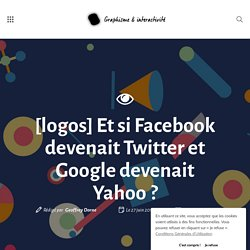[logos] Et si Facebook devenait Twitter et Google devenait Yahoo ?
