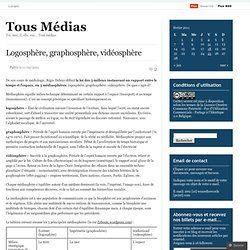 Logosphère, graphosphère, vidéosphère « Tous Médias