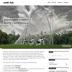 grasshopper + twitter + firefly = architecture