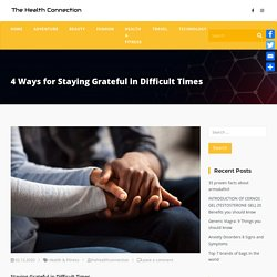4 Ways for Staying Grateful in Difficult Times - The Health Connection