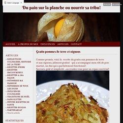 Gratin pommes de terre et oignons - du pain sur la planche.....ou nourrir sa tribu
