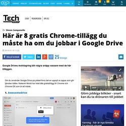 Här är 8 gratis Chrome-tillägg du måste ha om du jobbar i Google Drive