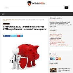 Perchè evitarle e quali Free VPN usare in modo sicuro