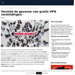 Gratis VPN verbinding is niet altijd een goede oplossing