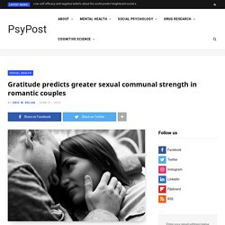 Gratitude predicts greater sexual communal strength in romantic couples