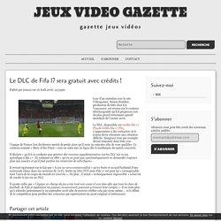 Le DLC de Fifa 17 sera gratuit avec crédits ! - jeux video gazette