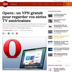 Opera : un VPN gratuit pour regarder vos séries TV américaines