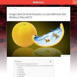 Images Libres De Droit Gratuites: La Liste Définitive Des Meilleurs Sites (2017)