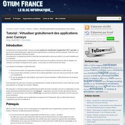 Tutorial : Virtualiser gratuitement des applications avec Cameyo : Otium France, Blog Informatique – Tutoriaux et Astuces pour Windows et Linux !