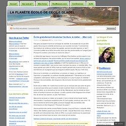 Écrire gratuitement dévalorise l'écriture, le métier… « La planète écolo de Cécile Gladel