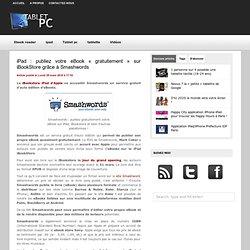 » iPad : publiez votre eBook «gratuitement» sur iBookStore grâce à Smashwords Tablet PC : le site des tablettes tactiles