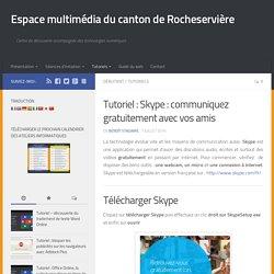 Tutoriel - Skype : communiquez gratuitement avec vos contacts