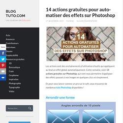 14 actions gratuites pour automatiser des effets sur Photoshop - Blog Tuto.com