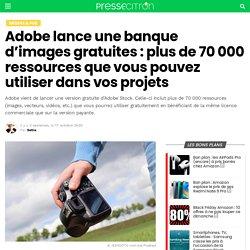 Adobe lance une banque d'images gratuites : plus de 70 000 ressources que vous pouvez utiliser dans vos projets