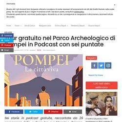 Tour gratuito nel Parco Archeologico di Pompei in Podcast con sei puntate