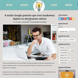 8 outils Google gratuits que tout marketeur digital va absolument adorer