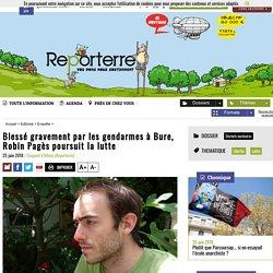 Blessé gravement par les gendarmes à Bure, Robin Pagès poursuitlalutte