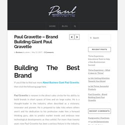 Paul Gravette – Brand Building Giant Paul Gravette