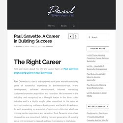 Paul Gravette, A Career in Building Success