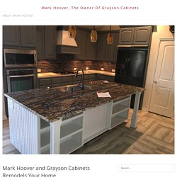 Mark Hoover and Grayson Cabinets Remodels Your Home