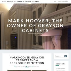 Mark Hoover, Grayson Cabinets And A Rock-Solid Reputation