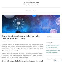 How a Great Astrologer in India Can Help You Plan Your Ideal Date?