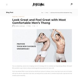 Look Great and Feel Great with Most Comfortable Men's Thong