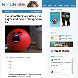 The great thing about feeling angry, and how it changed my life - Jennette Fulda