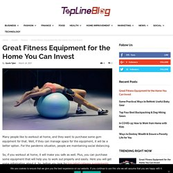 Great Fitness Equipment for the Home You Can Invest