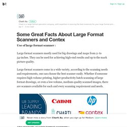 Some Great Facts About Large Format Scanners and Contex