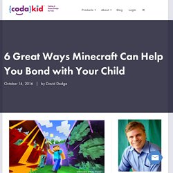 6 Great Ways Minecraft Can Help You Bond with Your Child - CodaKid