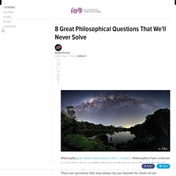 8 Great Philosophical Questions That We'll Never Solve