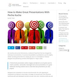 How to Make Great Presentations the Pecha Kucha Way