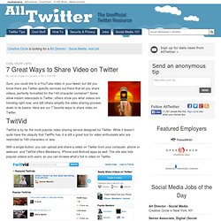 7 Great Ways to Share Video on Twitter