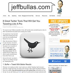 8 Great Twitter Tools That Will Get You Tweeting Like A Pro