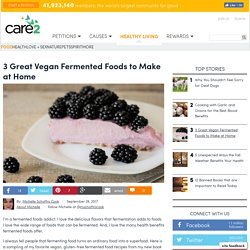 3 Great Vegan Fermented Foods To Make At Home