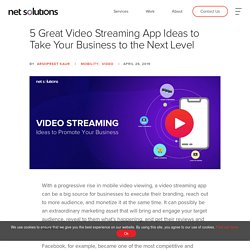 5 Great Video Streaming Ideas to Take Your Business to the Next Level
