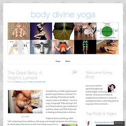 The Great Belly: A Yogini's Lament