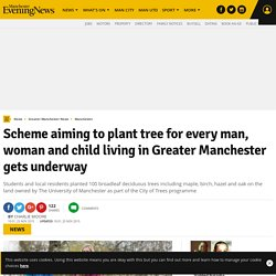 Scheme aiming to plant tree for every man, woman and child living in Greater Manchester gets underway