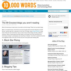 The 99 Greatest blogs you aren't reading :: 10,000 Words