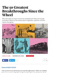 The 50 Greatest Breakthroughs Since the Wheel - James Fallows