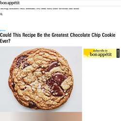Could This Recipe Be the Greatest Chocolate Chip Cookie Ever?